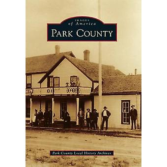 Park County by Park County Local History Archives - 9781467132459 Book