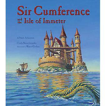Sir Cumference and the Isle of Immeter - A Math Adventure by Cindy Neu