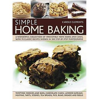 Simple Home Baking - A Wonderful Collection of Irrestible Home Bakes a