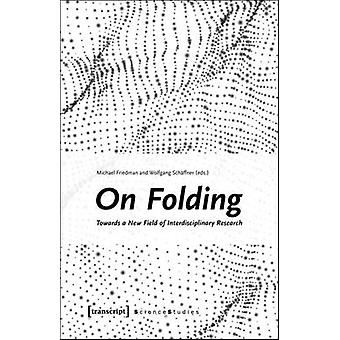 On Folding - Towards a New Field of Interdisciplinary Research by Mich