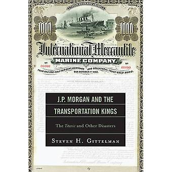 J.P. Morgan and the Transportation Kings - The Titanic and Other Disas