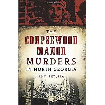 The Corpsewood Manor Murders in North Georgia (True Crime)