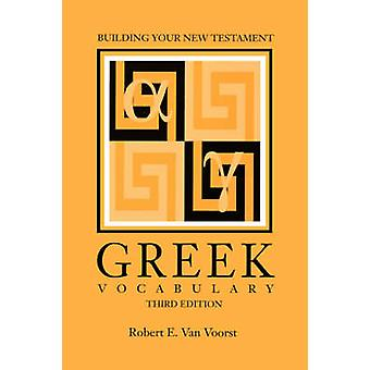 Building Your New Testament Greek Vocabulary Third Edition by Van Voorst & Robert E.