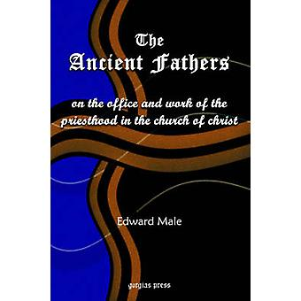 The Ancient Fathers On the Office and Work of the Priesthood in the Church of Christ by Male & Edward