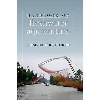 Handbook on Freshwater Aquaculture by Singh & N.P.