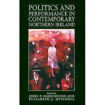 Politics and Performance in Contemporary Northern Ireland by John P.