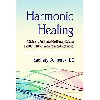 Harmonisk healing: en guide till förenklad Oscillatoriska release och andra rytmiska Myofascial tekniker
