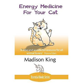 Energy Medicine for Your Cat An essential guide to working with your cat in a natural organic heartfelt way by King & Madison