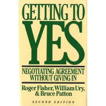 Getting to Yes  Negotiating Agreement without Giving in by Roger Fisher & William Ury & Edited by Bruce Patton