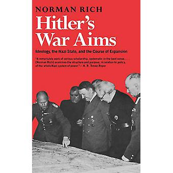 Hitlers War Aims Ideology the Nazi State and the Course of Expansion by Rich & Norman