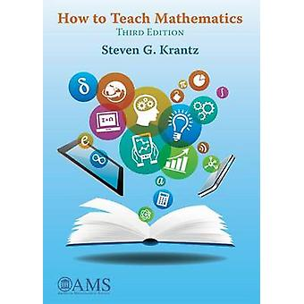 How to Teach Mathematics by Steven G. Krantz - 9781470425524 Book