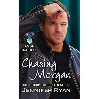 Chasing Morgan - Book Four - The Hunted Series by Jennifer Ryan - 97800