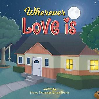 Wherever Love Is by Favre & Sherry