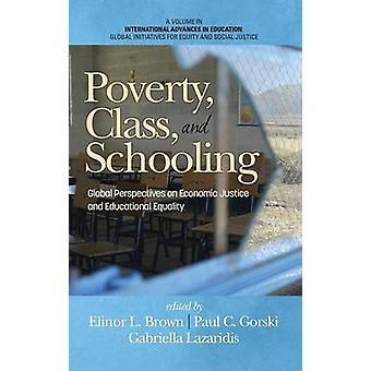 Armoede klasse en scholing wereldwijde perspectieven op economische rechtvaardigheid en onderwijs vermogen HC door Brown & Elinor L.