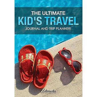 The Ultimate Kids Travel Journal and Trip Planner by Activinotes