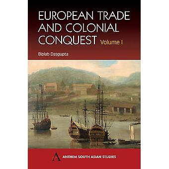 European Trade and Colonial Conquest Volume 1 by Dasgupta & Biplab