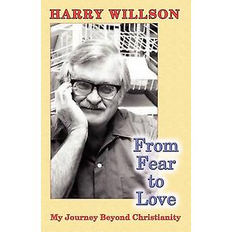 From Fear to Love My Journey Beyond Christianity by Willson & Harry