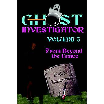 Ghost Investigator Volume 5 From Beyond the Grave by Zimmermann & Linda