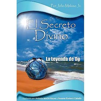 El Secreto Divino La Leyenda de Og by Meluso Jr. CSP & John