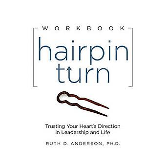 Hairpin Turn Workbook Trusting Your Hearts Direction in Leadership and Life by Anderson & Ph.D. & Ruth