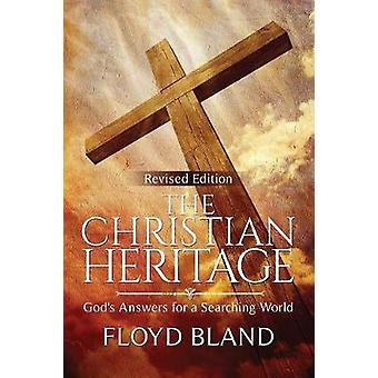 The Christian Heritage Gods Answers for a Searching World by Bland & Floyd