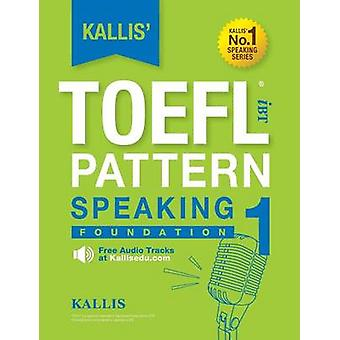 Kallis TOEFL iBT Pattern Speaking 1 Foundation College Test Prep 2016  Study Guide Book  Practice Test  Skill Building  TOEFL iBT 2016 by KALLIS
