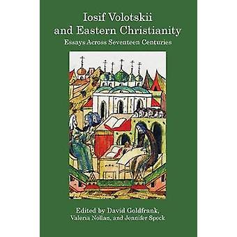 IOSIF VOLOTSKII AND EASTERN CHRISTIANITY Essays Across Seventeen Centuries by Goldfrank & David