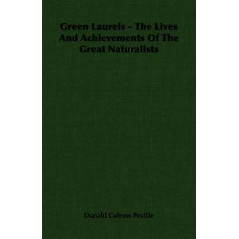Green Laurels  The Lives And Achievements Of The Great Naturalists by Peattie & Donald Culross