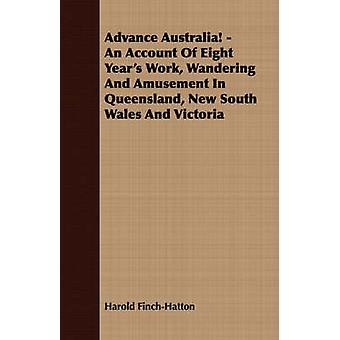 Advance Australia  An Account Of Eight Years Work Wandering And Amusement In Queensland New South Wales And Victoria by FinchHatton & Harold