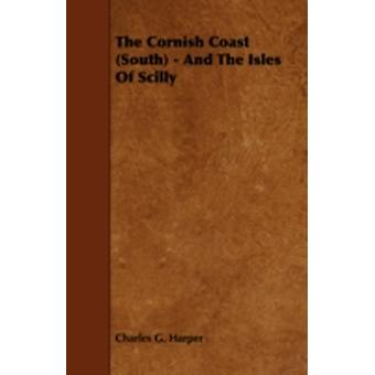 The Cornish Coast South  And the Isles of Scilly by Harper & Charles G.