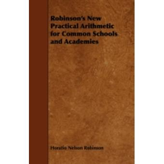 Robinsons New Practical Arithmetic for Common Schools and Academies by Robinson & Horatio Nelson