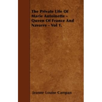 The Private Life Of Marie Antoinette  Queen Of France And Navarre  Vol 1. by Campan & Jeanne Louise