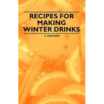 Recipes for Making Winter Drinks by Shepherd & C.