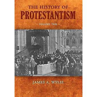 The History of Protestantism Volume Two by Wylie & James A.