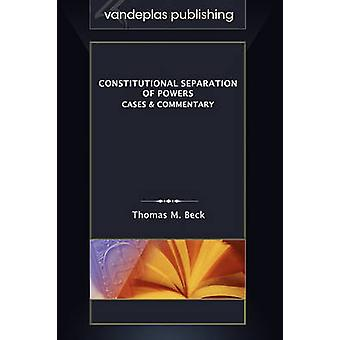 Constitutional Separation of Powers Cases  Commentary by Beck & Thomas M.