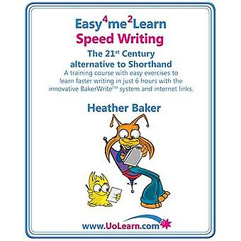 Easy 4 Me 2 Learn Speed Writing The 21st Century alternative to Shorthand. by Baker & Heather