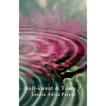 Saltsweat  Tears by Adjoa Parker & Louisa