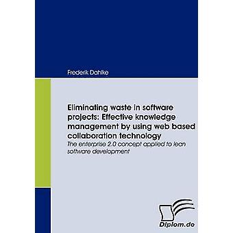Eliminating waste in software projects Effective knowledge management by using web based collaboration technology by Dahlke & Frederik