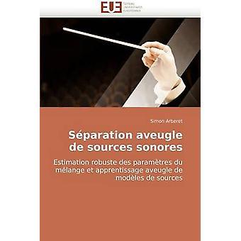Separation Aveugle de Sources Sonores by Arberet & Simon