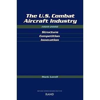 The U.S. Combat Aircraft Industry 19092000 Structure Competition Innovation by Lorell & Mark A.