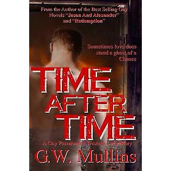 Time After Time A Gay Paranormal Western Love Story by Mullins & G.W.