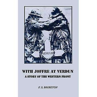 With Joffre at Verdun A Story of the Western Front by Brereton & F. S.