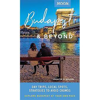 Moon Budapest amp Beyond First Edition  Day Trips Local Spots Strategies to Avoid Crowds by Jennifer D Walker