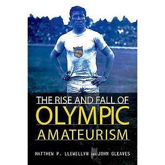The Rise and Fall of Olympic Amateurism by Matthew P. Llewellyn - Joh