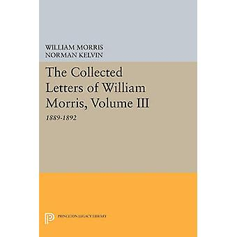The Collected Letters of William Morris - 1889-1892 by Norman Kelvin -