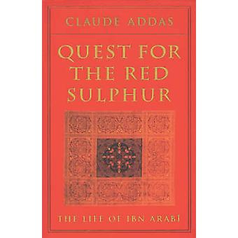Quest for the Red Sulphur - The Life of Ibn 'Arabi by Claude Addas - P