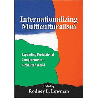 Internationalizing Multiculturalism - Expanding Professional Competenc