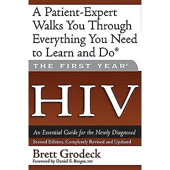 The First Year - HIV - An Essential Guide for the Newly Diagnosed by Br