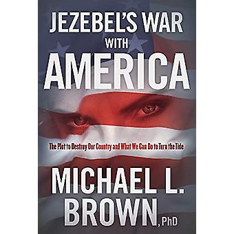 Jezebel's War With America by Michael L. Brown - 9781629996660 Book