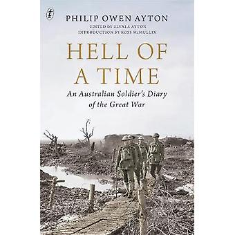 Hell Of A Time - An Australian Soldier's Diary of the Great War by Phi
